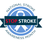 May is Stroke Awareness Month - Every Second Counts